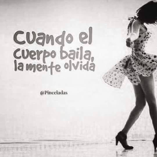 Cuando el cuerpo baila, la mente olvida.