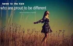Here's to the kids who are proud to be different :)