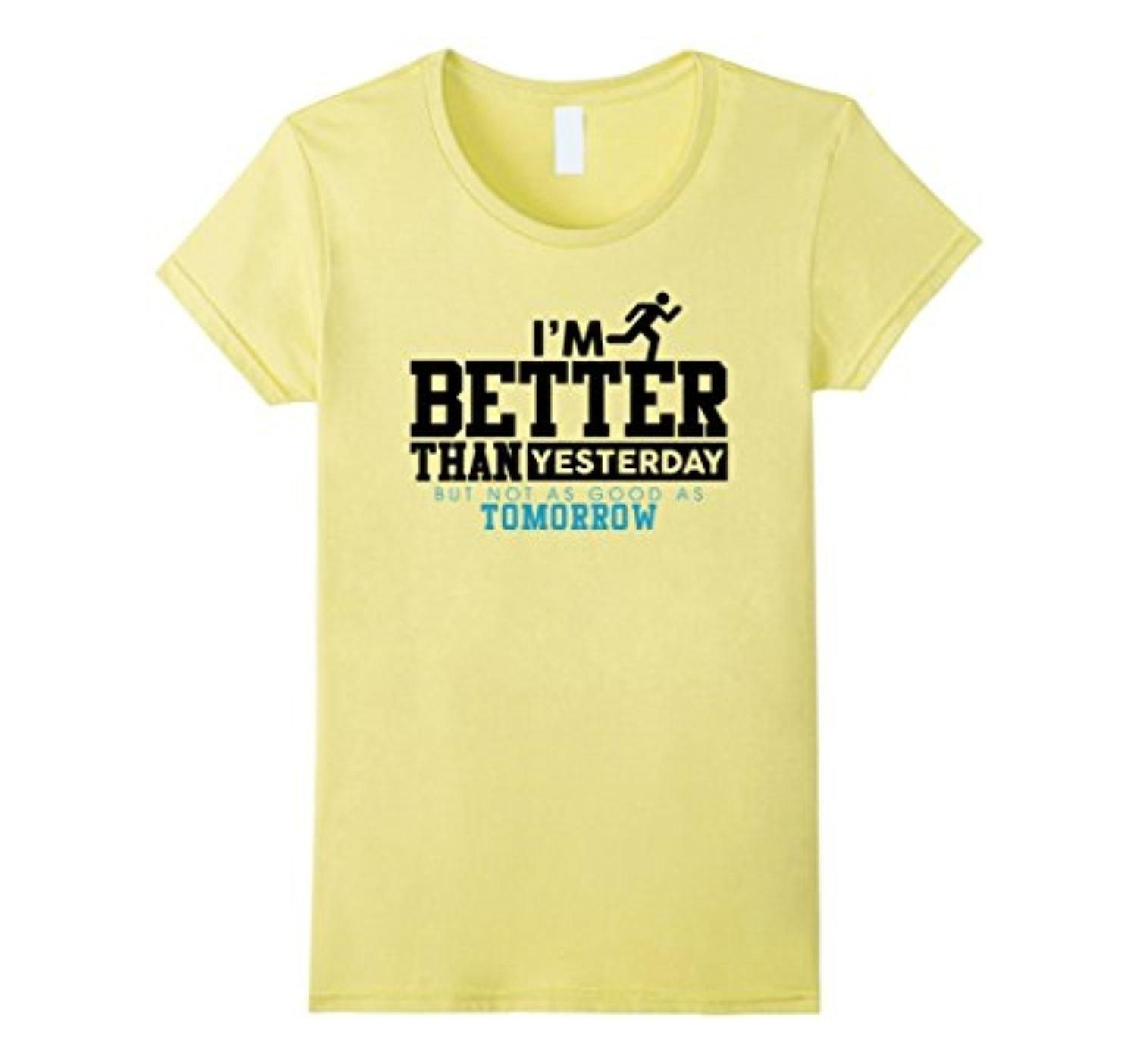 Women's I'm Better Than Yesterday But Not As Good As Tomorrow Shirt Large Lemon - Brought to you by Avarsha.com