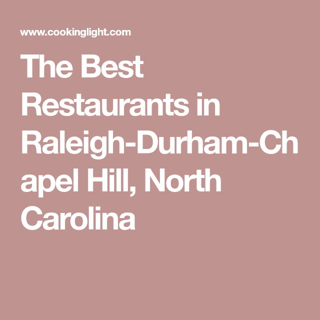The Best Restaurants In Raleigh Durham Chapel Hill North Carolina