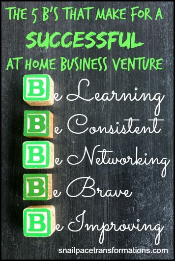 The 5 B's That Make For A Successful At Home Business Venture via #snailpacetransformations