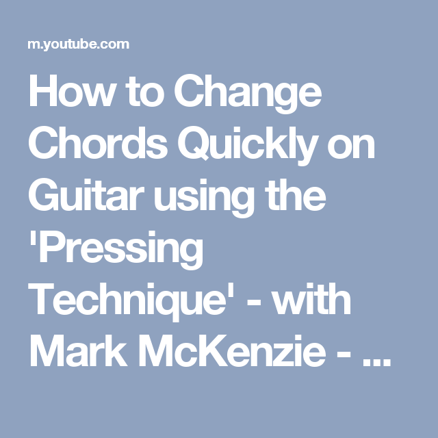 How To Change Chords Quickly On Guitar Using The Pressing Technique