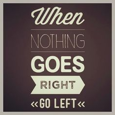 If Nothing Goes Right Go Left Quotes Quotes Leadership Quotes
