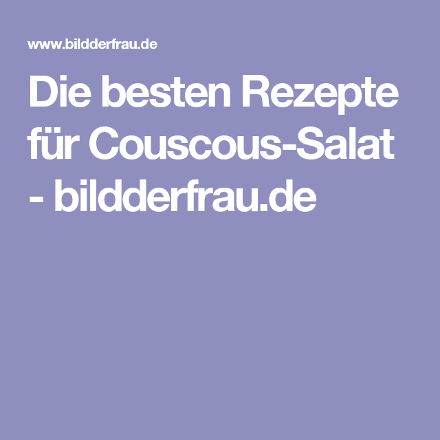 Die besten Rezepte für Couscous-Salat - bildderfrau.de