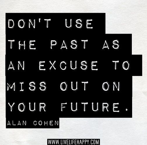 Don't use the past as an excuse to miss out on your future. -Alan Cohen by deeplifequotes, via Flickr
