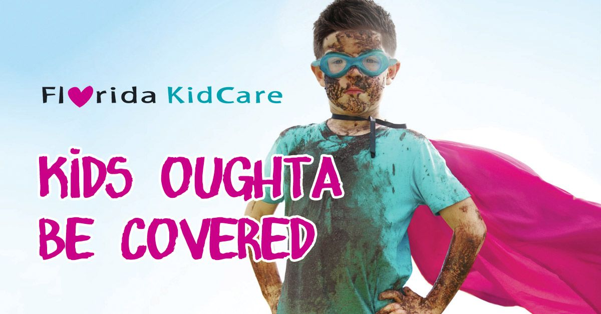 Florida kidcare kids oughta be covered kids health