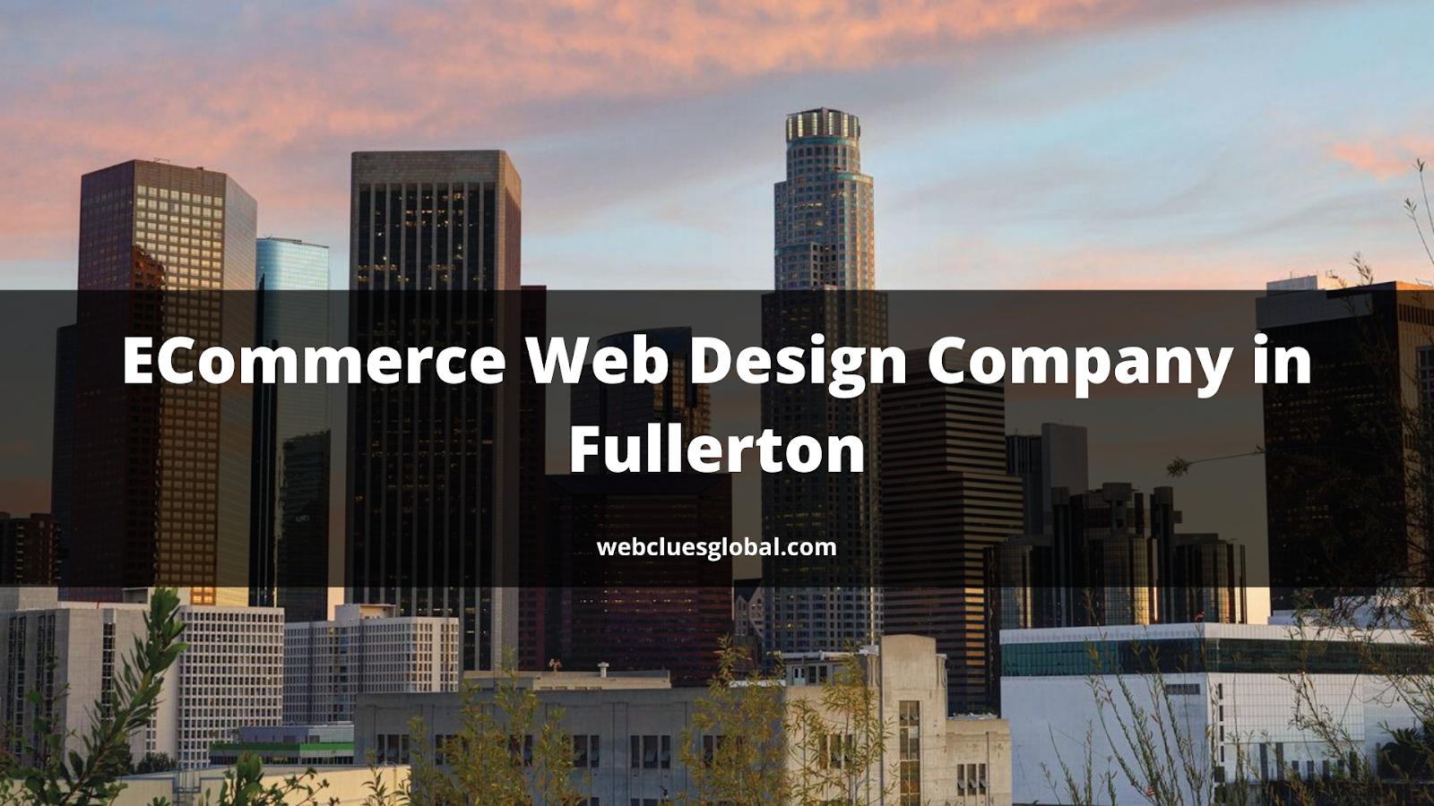 Ecommerce Web Design Company In Fullerton In 2020 Ecommerce Web Design Web Design Company Web Design