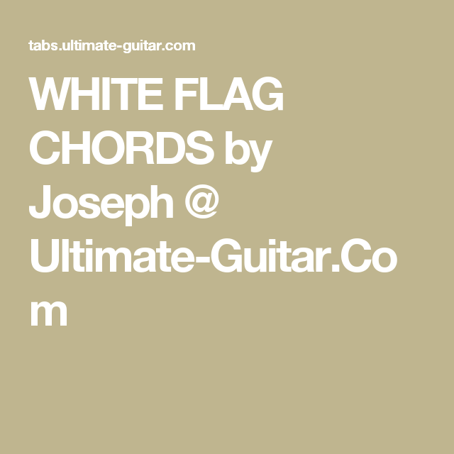 White Flag Chords By Joseph Ultimate Guitar Songs To Learn