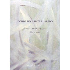 Donde no habite el miedo / Federico Mayor Zaragoza