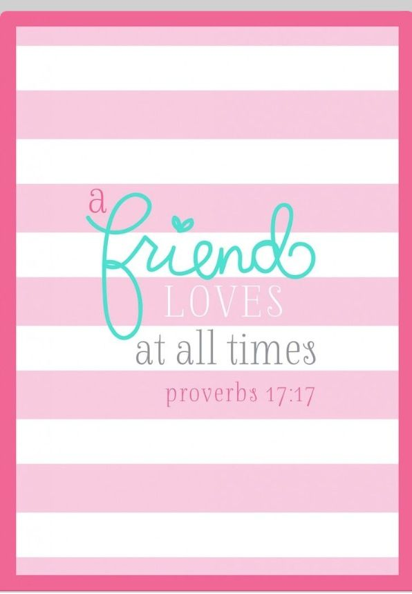 A friend Loves at all times Proverbs 17:17 | Quotes to live by ...