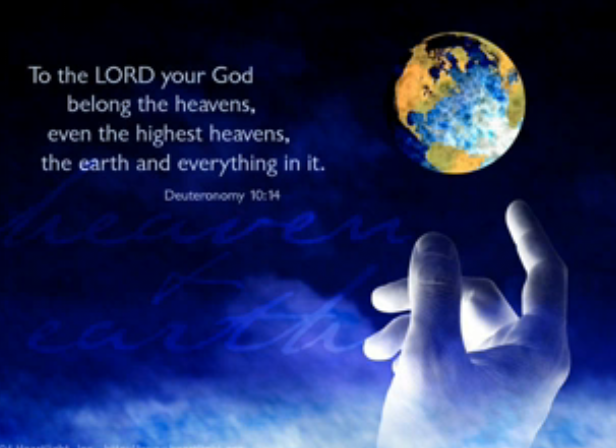 Inspirational Illustration Of Deuteronomy To The LORD Your God Belong Heavens Even Highest Earth And Everything In It
