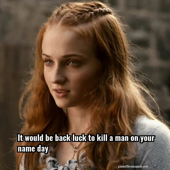 Sansa Stark It would be back luck to kill a man on your