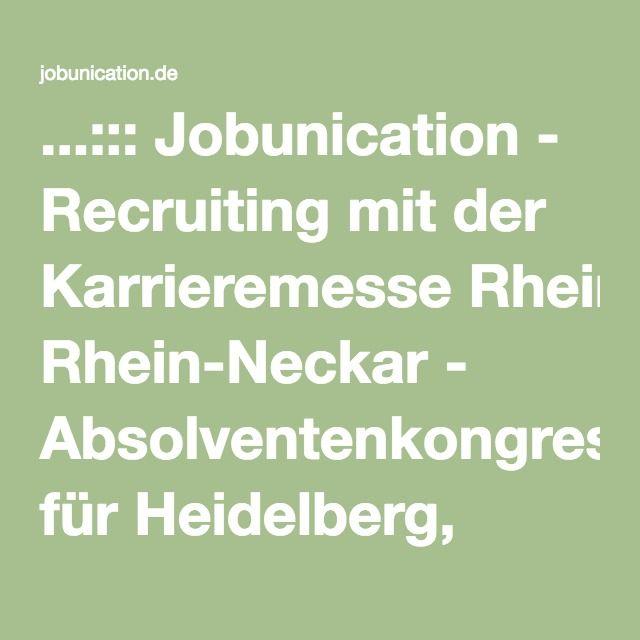 ...::: Jobunication - Recruiting mit der Karrieremesse Rhein-Neckar - Absolventenkongress für Heidelberg, Mannheim ::... - ...::: Jobunication - Recruiting mit der Karrieremesse Rhein-Neckar - Absolventenkongress für Heidelberg, Mannheim ::...