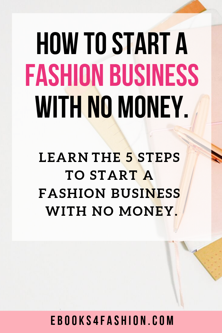 How To Start A Fashion Business With No Money Learn The 5 Steps To Start A Fashion Busines Business Fashion Fashion Business Plan Starting A Clothing Business