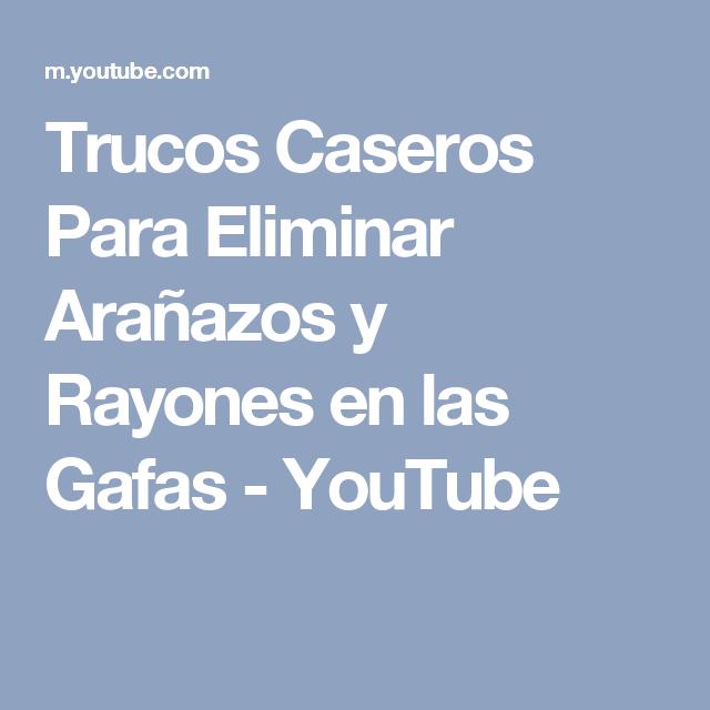Trucos Caseros Para Eliminar Arañazos y Rayones en las Gafas - YouTube