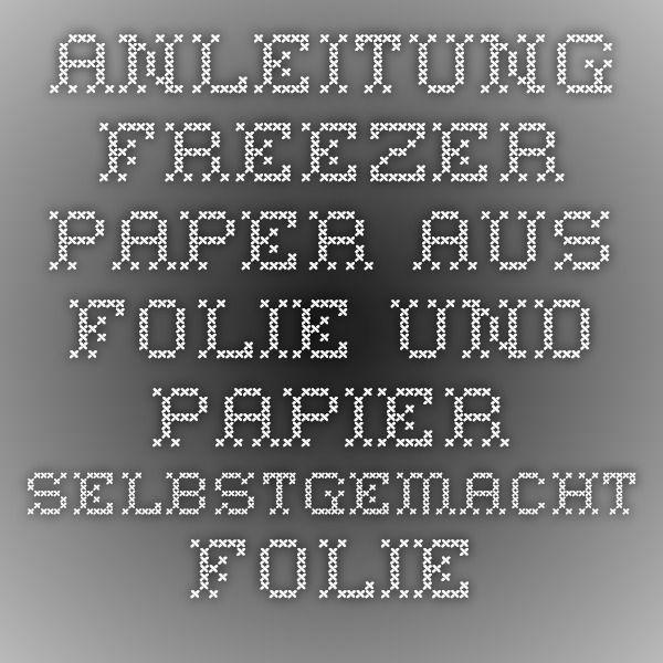 Anleitung Freezer Paper aus Folie und Papier selbstgemacht - Folien ...