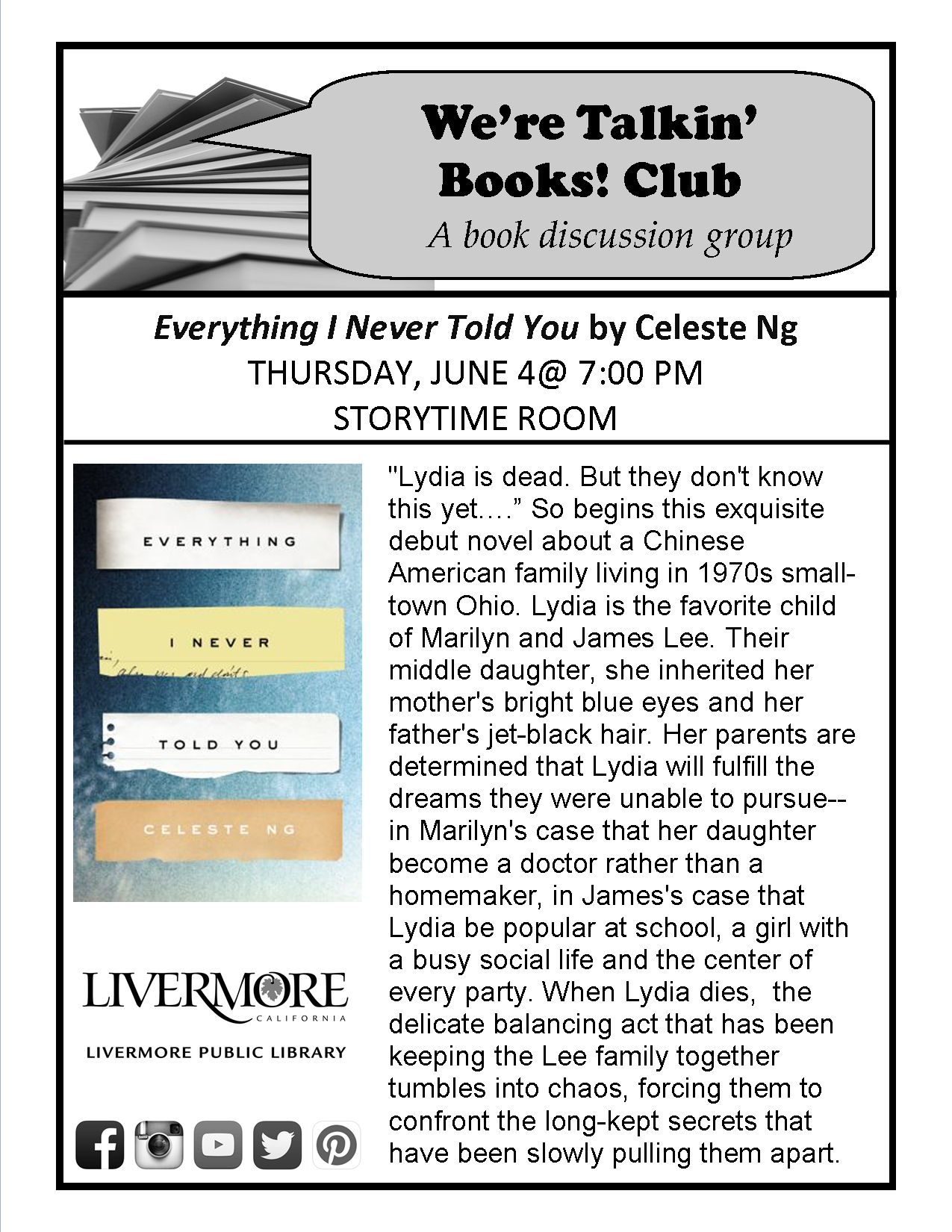 "We're Talkin' Books! Club: ""Everything I Never Told You"" by Celeste Ng. Thursday, June 4, 2015. 7:00 PM - 9:00 PM. Civic Center Library. #livermore #livermorepubliclibrary #LivLibrary"