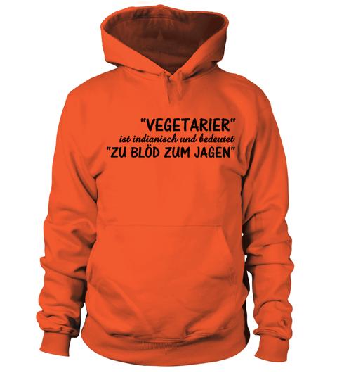Vegetarier Sind Zu Blod Zum Jagen Kapuzenpullover Unisex Shirts Tshirts Hoodies Camping Shirt Shirts