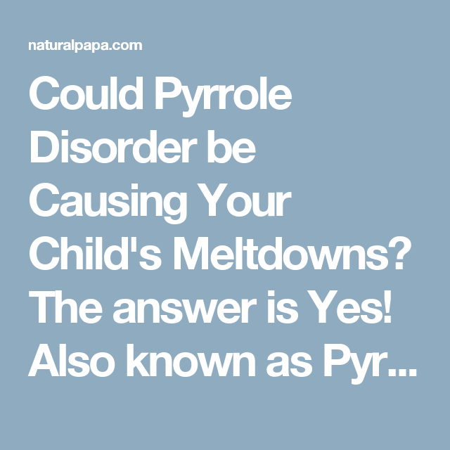Could Pyrrole Disorder be Causing Your Child's Meltdowns