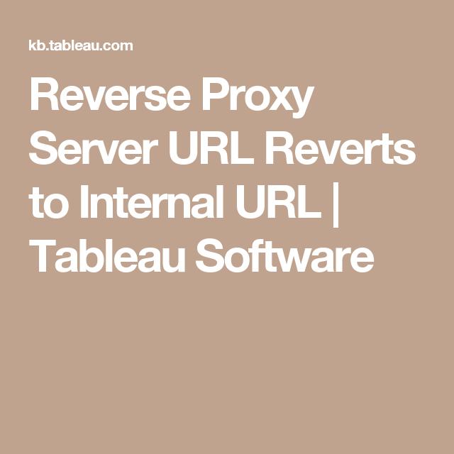Reverse Proxy Server URL Reverts to Internal URL | Tableau