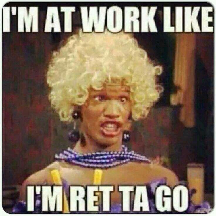 I'm at work like I'M RET TO GO!! Hahaha Happy birthday