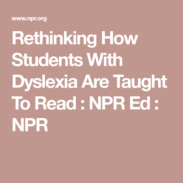 Rethinking How Students With Dyslexia >> Rethinking How Students With Dyslexia Are Taught To Read