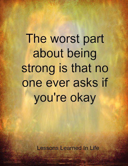 Be Strong My Love Quotes: The Worst Part About Being Strong...