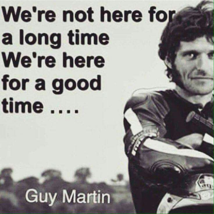Were Not Here For A Long Timewere Here For A Good Time Guy Martin
