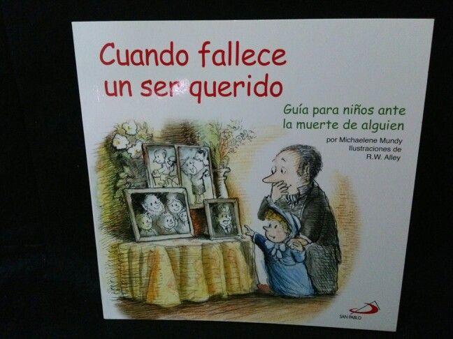 CUANDO FALLECE UN SER QUERIDO. ESCRITO POR MICHAELENE MUNDY E ILUSTRADO POR R.W. ALLEY DE EDITORIAL SAN PABLO.