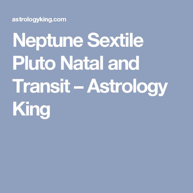 Neptune Sextile Pluto Natal and Transit   Meta/Spirit
