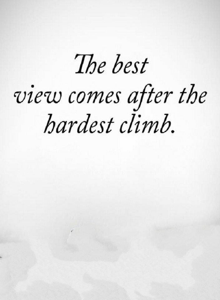 If you are working hard remember the climb maybe hard but the view from the top is amazing | Quotes - Quotes