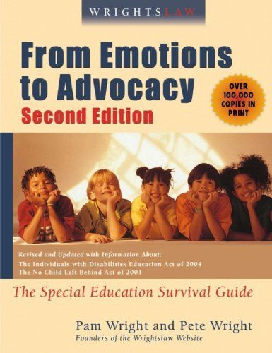 Wrightslaw From Emotions To Advocacy The Special Education Survival Guide By Peter W D Wright And Pa Special Education Special Education Law Education Laws