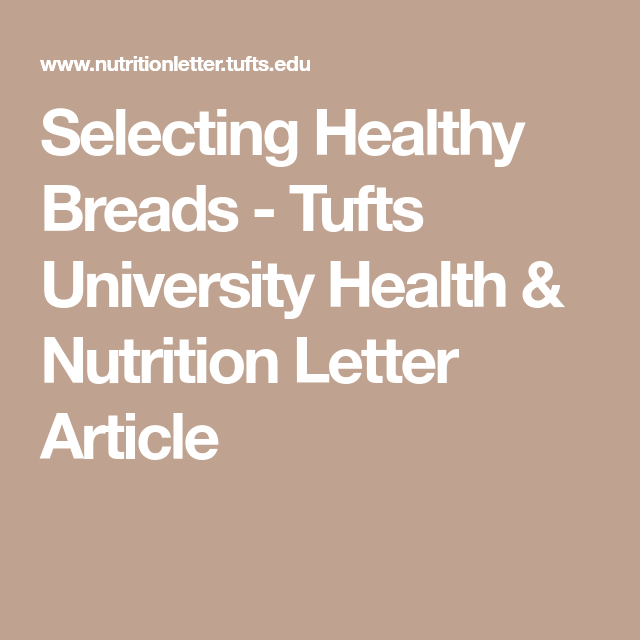Selecting Healthy Breads Tufts University Health Nutrition