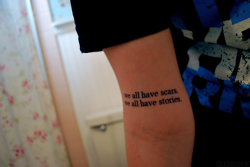 we all have scars, we all have stories