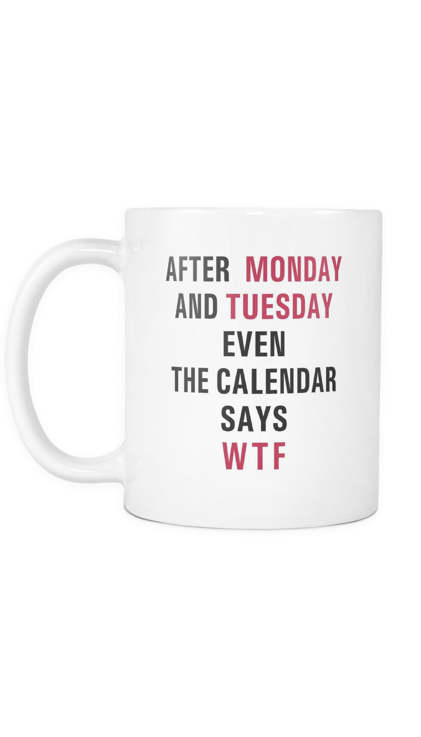 After Monday And Tuesday WTF Mug
