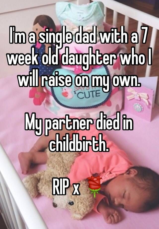 """I'm a single dad with a 7 week old daughter who I will raise on my own. My partner died in childbirth. RIP x """