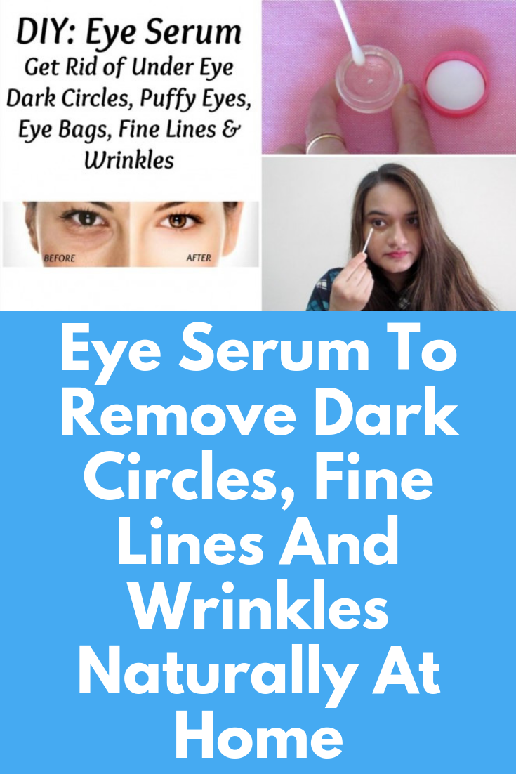 Eye Serum To Remove Dark Circles, Fine Lines And Wrinkles ...