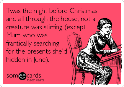 twas the night before christmas and all through the house not a creature was stirring except mum who was frantically searching for the pre - Twas The Night Before Christmas Funny