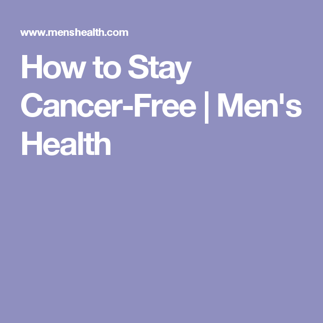 How to Stay Cancer-Free | Men's Health