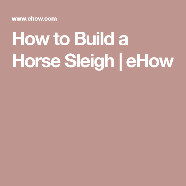 How to Build a Horse Sleigh | eHow