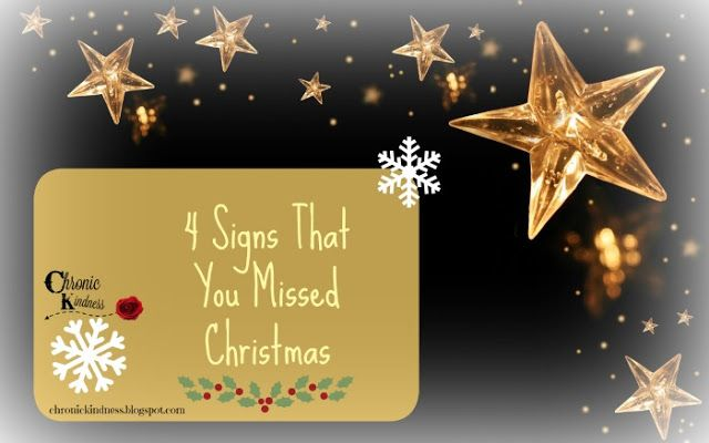 Chronic Kindness: 4 Signs That You Missed Christmas