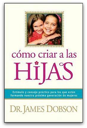 Libro Cómo Criar a las Hijas del Dr. James Dobson. ✿⊱╮