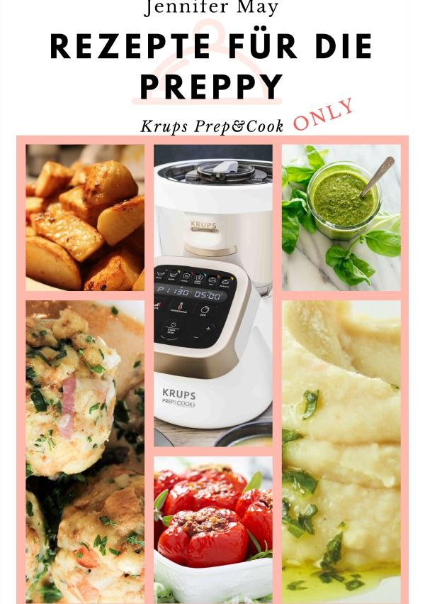 Rezepte Fur Die Preppy Krups Prep Cook Only Kochbuch Jennifer May In Diesem Buch Finden Sie Tolle Leckere Rezeptide Rezepte Krups Prep Cook Prep Cook