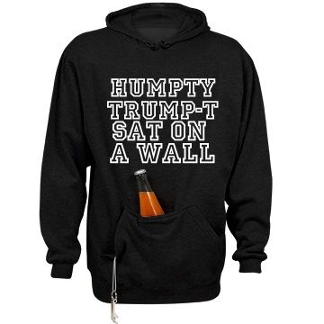 """Humpty Trump-T Tailgate Hoodie  The back print """"That Mexico Paid For""""  #donaldtrump #Hoodie"""