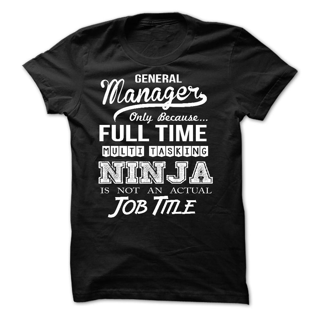 General Manager Only Because Full Time Multi Tasking Ninja Is Not