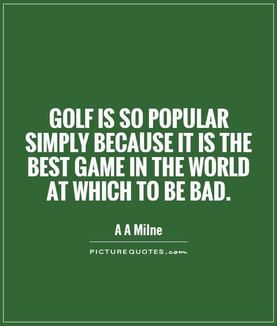Golf Quote New Bad Golf Quotes Golf Is So Popular Simply Because It Is The Best