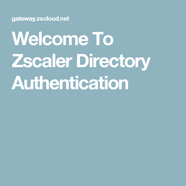 Welcome To Zscaler Directory Authentication | felicitaciones