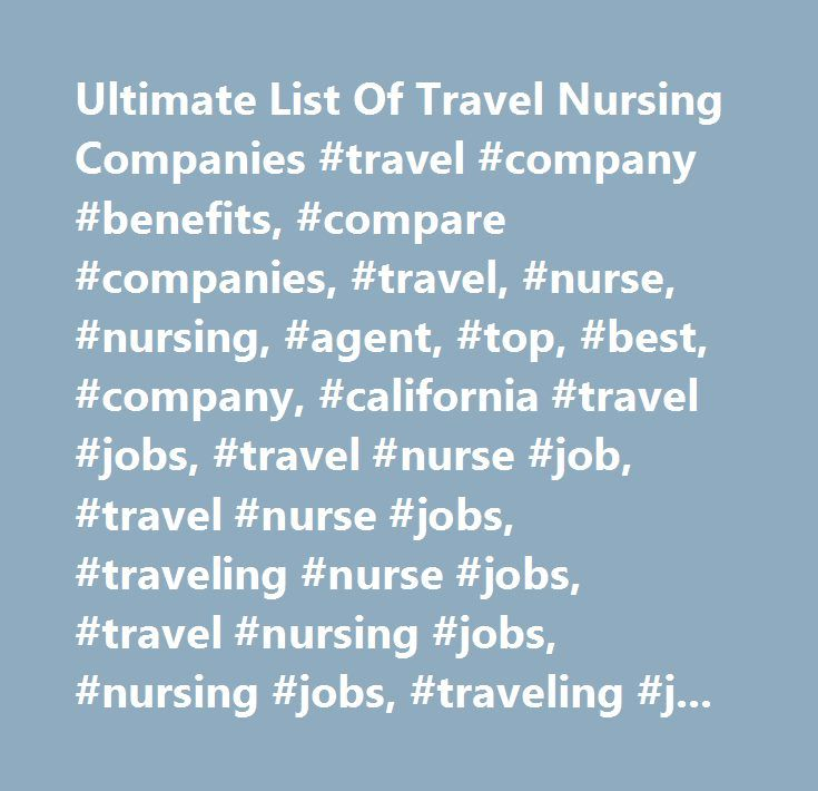 Ultimate List Of Travel Nursing Companies Travel Company