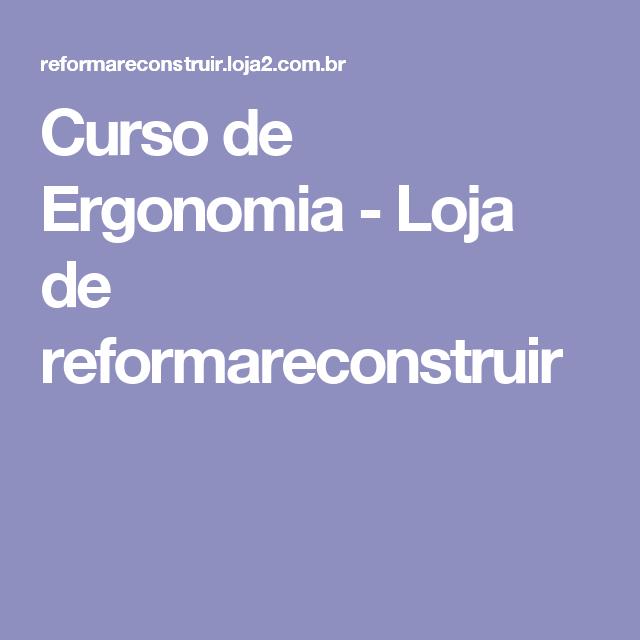 Curso de Ergonomia - Loja de reformareconstruir
