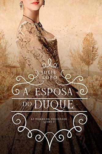 A Esposa Do Duque Damas Da Sociedade Livro 1 Por Julie Lopo